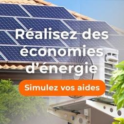 Faîtes des économies grâce aux énergies renouvelables, simulez vos aides maintenant